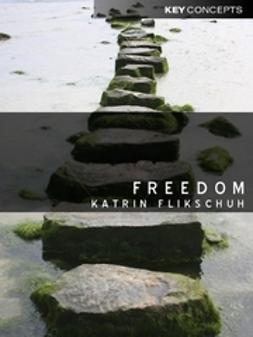 Flikschuh, Katrin - Freedom: Contemporary Liberal Perspectives, ebook