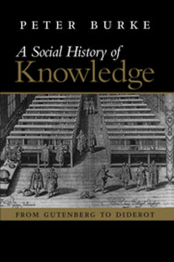 Burke, Peter - Social History of Knowledge: From Gutenberg to Diderot, ebook