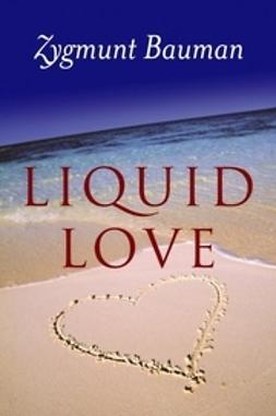 Bauman, Zygmunt - Liquid Love: On the Frailty of Human Bonds, ebook