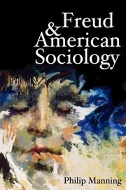 Manning, Philip - Freud and American Sociology, ebook