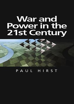 Hirst, Paul - War and Power in the Twenty-First Century: The State, Military Power and the International System, e-bok