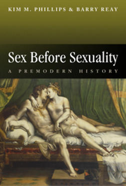 Phillips, Kim M. - Sex Before Sexuality: A Premodern History, e-bok