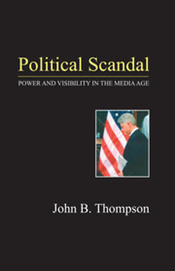 Thompson, John B. - Political Scandal: Power and Visability in the Media Age, e-bok
