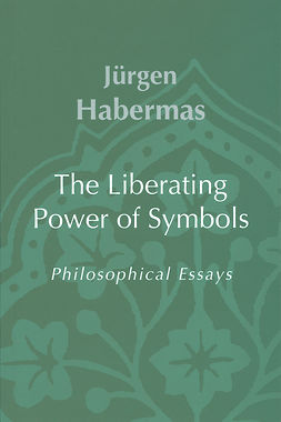Habermas, Jürgen - The Liberating Power of Symbols: Philosophical Essays, e-kirja