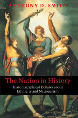 Smith, Anthony D. - The Nation in History: Historiographical Debates about Ethnicity and Nationalism, ebook