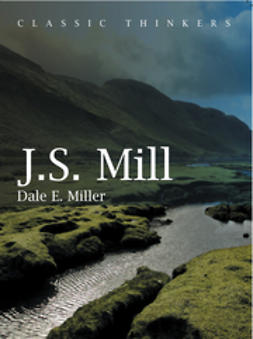 Miller, Dale E. - John Stuart Mill: Moral, Social, and Political Thought, ebook
