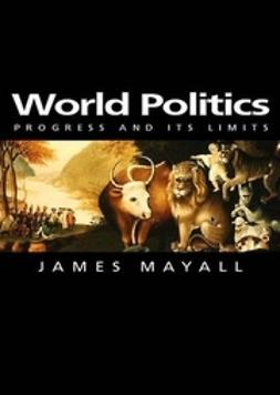 Mayall, James - World Politics: Progress and its Limits, e-bok