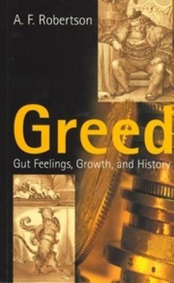 Robertson, A. F. - Greed: Gut Feelings, Growth, and History, ebook
