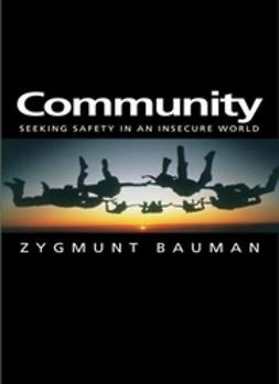 Bauman, Zygmunt - Community: Seeking Safety in an Insecure World, ebook