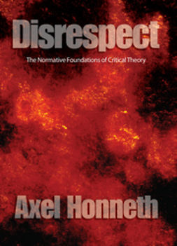 Honneth, Axel - Disrespect: The Normative Foundations of Critical Theory, e-kirja