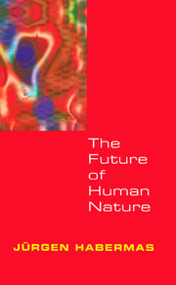 Habermas, Jürgen - The Future of Human Nature, ebook