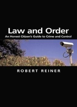 Reiner, Robert - Law and Order: An Honest Citizen's Guide to Crime and Control, ebook