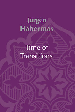 Habermas, Jürgen - Time of Transitions, e-kirja