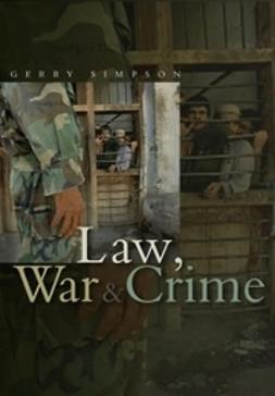 Simpson, Gerry J. - Law, War and Crime: War Crimes, Trials and the Reinvention of International Law, ebook