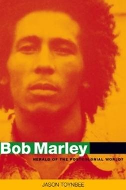Toynbee, Jason - Bob Marley: Herald of a Postcolonial World?, ebook