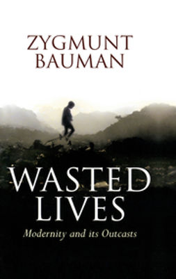 Bauman, Zygmunt - Wasted Lives: Modernity and Its Outcasts, e-bok