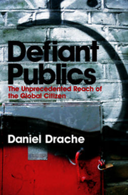 Drache, Daniel - Defiant Publics: The Unprecedented Reach of the Global Citizen, ebook
