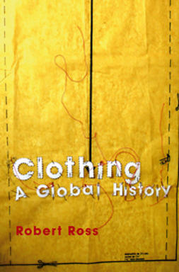 Ross, Robert - Clothing: A Global History, ebook