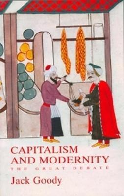 Goody, Jack - Capitalism and Modernity: The Great Debate, ebook