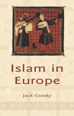Goody, Jack - Islam in Europe, ebook