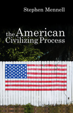 Mennell, Stephen - The American Civilizing Process, e-kirja