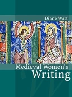 Watt, Diane - Medieval Women's Writing, e-bok