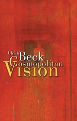 Beck, Ulrich - Cosmopolitan Vision, ebook
