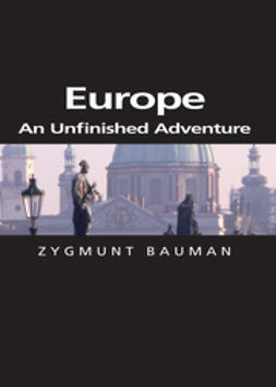 Bauman, Zygmunt - Europe: An Unfinished Adventure, ebook