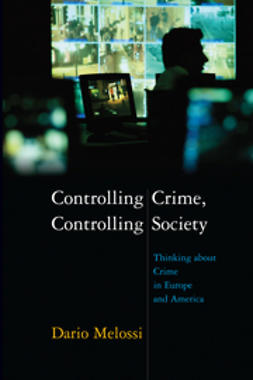 Melossi, Dario - Controlling Crime, Controlling Society: Thinking about Crime in Europe and America, ebook