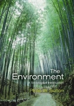 Sutton, Philip W. - The Environment: A Sociological Introduction, e-kirja