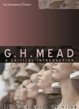 Silva, Filipe Carreira da - G.H. Mead: A Critical Introduction, ebook
