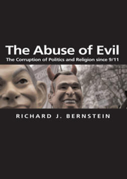 Bernstein, Richard J. - The Abuse of Evil: The Corruption of Politics and Religion since 9/11, e-bok