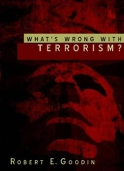 Goodin, Robert E. - What's Wrong With Terrorism, ebook