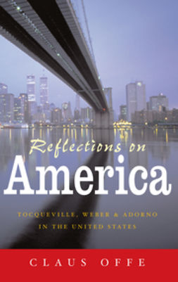 Offe, Claus - Reflections on America: Tocqueville, Weber and Adorno in the United States, ebook