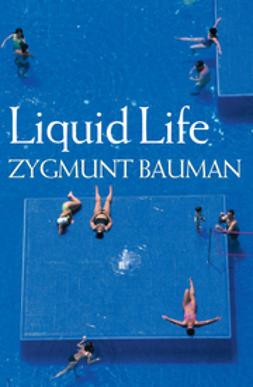 Bauman, Zygmunt - Liquid Life, e-kirja