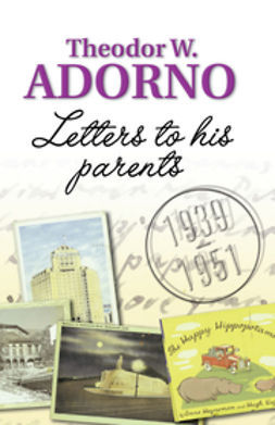 Adorno, Theodor W. - Letters to his Parents: 1939-1951, ebook