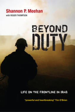 Meehan, Shannon - Beyond Duty: Life on the Frontline in Iraq, e-bok
