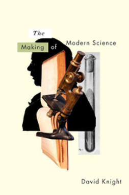 Knight, David - The Making of Modern Science: Science, Technology, Medicine and Modernity: 1789 - 1914, e-bok