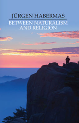 Habermas, Jürgen - Between Naturalism and Religion: Philosophical Essays, ebook