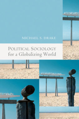Drake, Michael - Political Sociology for a Globalizing World, e-bok