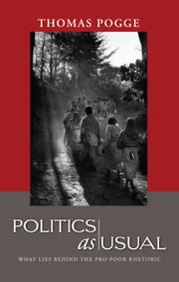 Pogge, Thomas W. - Politics as Usual: What Lies Behind the Pro-Poor Rhetoric, ebook
