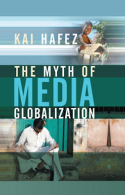 Hafez, Kai - The Myth of Media Globalization, ebook