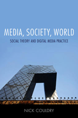 Couldry, Nick - Media, Society, World: Social Theory and Digital Media Practice, ebook