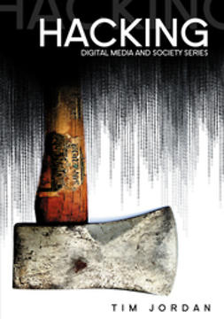 Jordan, Tim - Hacking: Digital Media and Technological Determinism, ebook