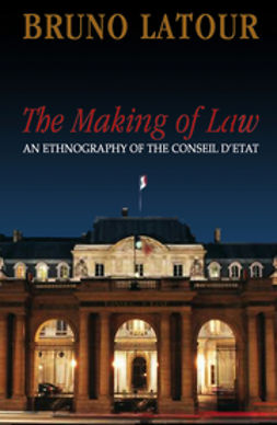 Latour, Bruno - The Making of Law: An Ethnography of the Conseil d'Etat, ebook