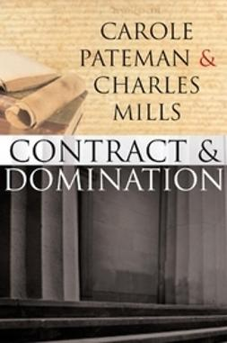 Pateman, Carole - The Contract and Domination, ebook