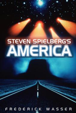 Wasser, Frederick - Steven Spielberg's America, ebook