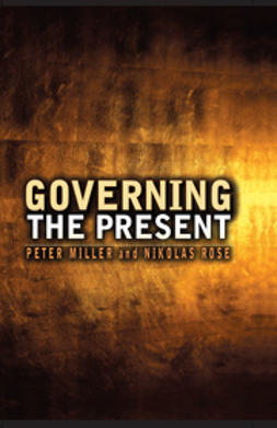 Miller, Peter - Governing the Present: Administering Economic, Social and Personal Life, ebook