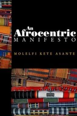 Asante, Molefi Kete - An Afrocentric Manifesto: Toward an African Renaissance, e-bok