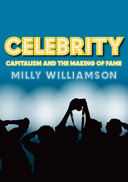 Williamson, Milly - Celebrity: Capitalism and the Making of Fame, ebook